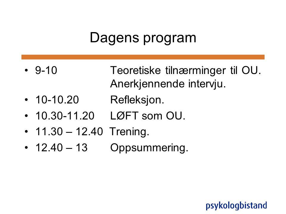 Dagens program •9-10 Teoretiske tilnærminger til OU. Anerkjennende intervju. •10-10.20 Refleksjon. •10.30-11.20 LØFT som OU. •11.30 – 12.40 Trening. •