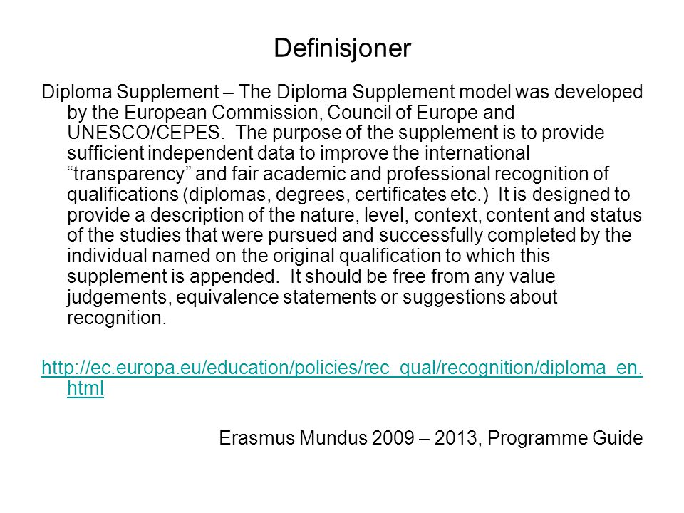 Definisjoner Diploma Supplement – The Diploma Supplement model was developed by the European Commission, Council of Europe and UNESCO/CEPES.