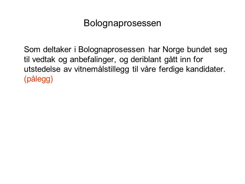 Bolognaprosessen Som deltaker i Bolognaprosessen har Norge bundet seg til vedtak og anbefalinger, og deriblant gått inn for utstedelse av vitnemålstillegg til våre ferdige kandidater.
