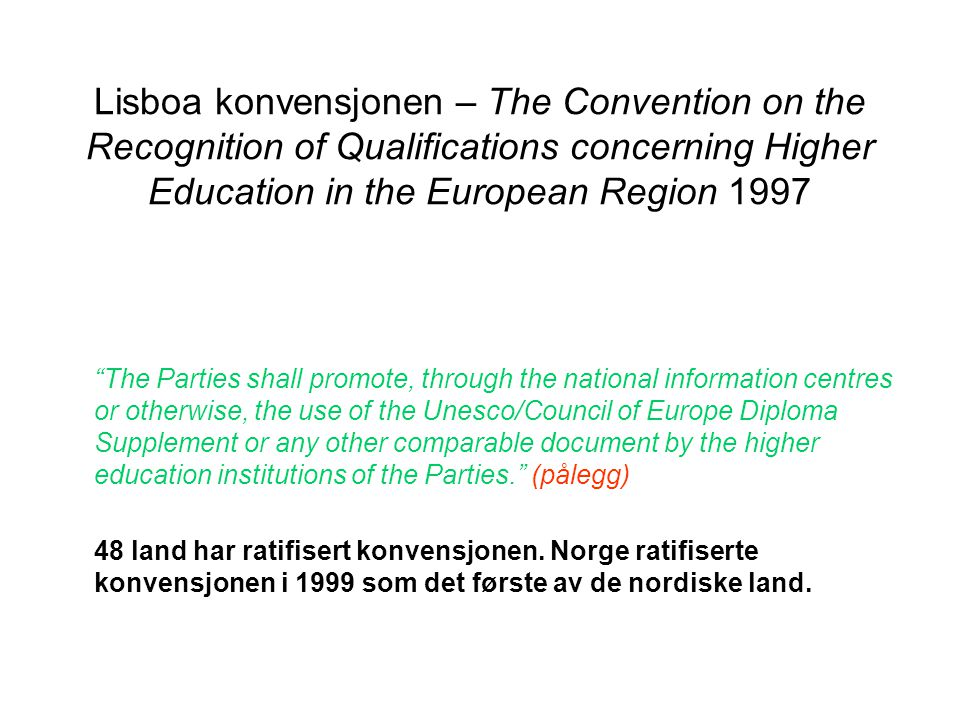 """Lisboa konvensjonen – The Convention on the Recognition of Qualifications concerning Higher Education in the European Region 1997 """"The Parties shall p"""