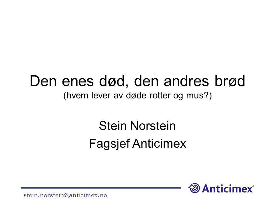 stein.norstein@anticimex.no Den enes død, den andres brød (hvem lever av døde rotter og mus?) Stein Norstein Fagsjef Anticimex
