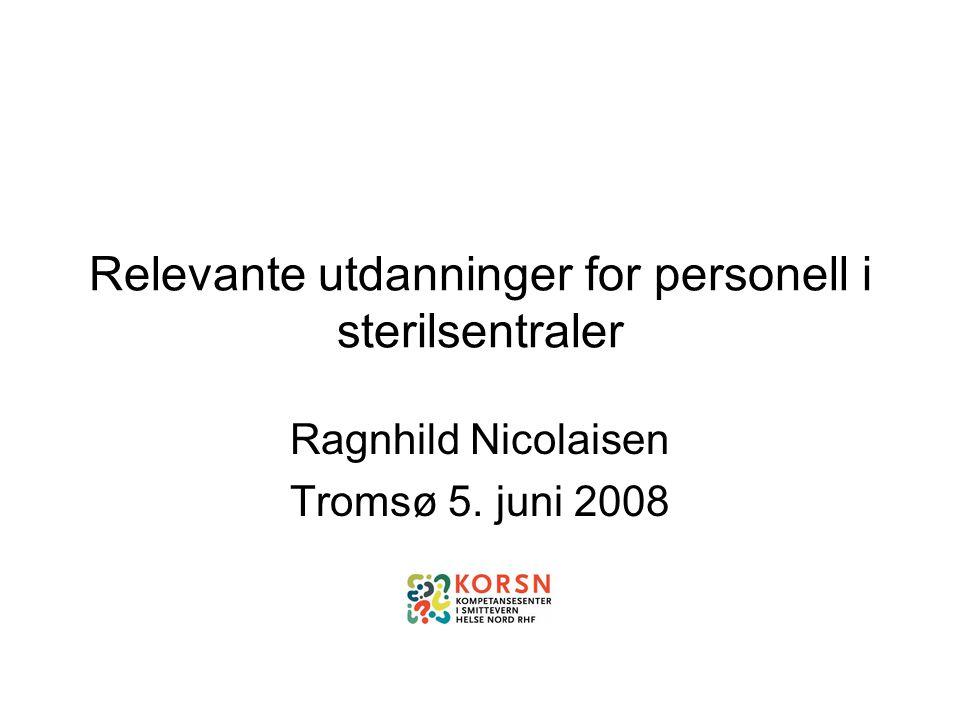 Relevante utdanninger for personell i sterilsentraler Ragnhild Nicolaisen Tromsø 5. juni 2008