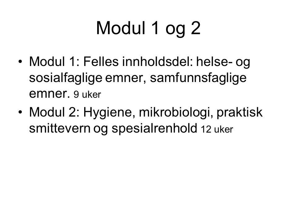 Modul 1 og 2 •Modul 1: Felles innholdsdel: helse- og sosialfaglige emner, samfunnsfaglige emner. 9 uker •Modul 2: Hygiene, mikrobiologi, praktisk smit