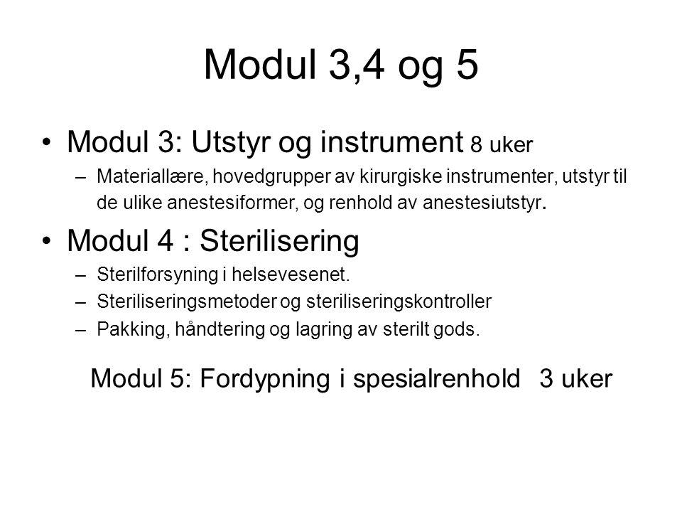 Modul 3,4 og 5 •Modul 3: Utstyr og instrument 8 uker –Materiallære, hovedgrupper av kirurgiske instrumenter, utstyr til de ulike anestesiformer, og renhold av anestesiutstyr.