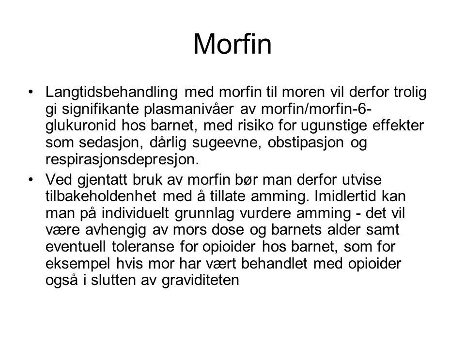 Morfin •Langtidsbehandling med morfin til moren vil derfor trolig gi signifikante plasmanivåer av morfin/morfin-6- glukuronid hos barnet, med risiko f