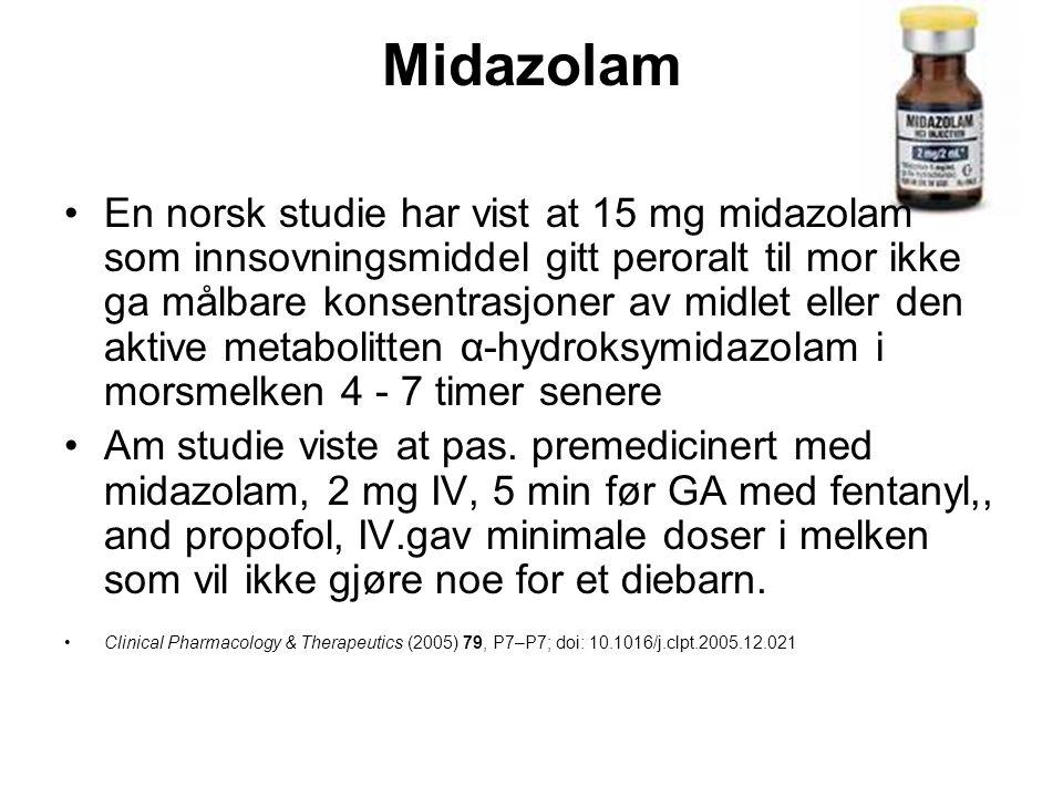 Midazolam •En norsk studie har vist at 15 mg midazolam som innsovningsmiddel gitt peroralt til mor ikke ga målbare konsentrasjoner av midlet eller den