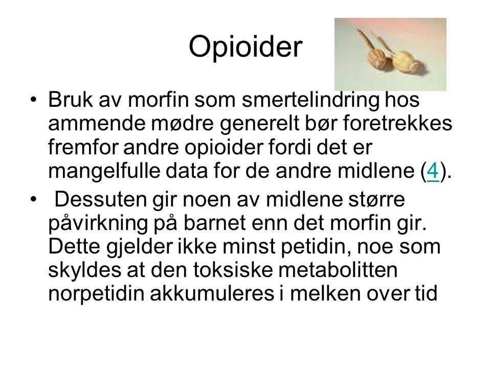 Opioider •Bruk av morfin som smertelindring hos ammende mødre generelt bør foretrekkes fremfor andre opioider fordi det er mangelfulle data for de and