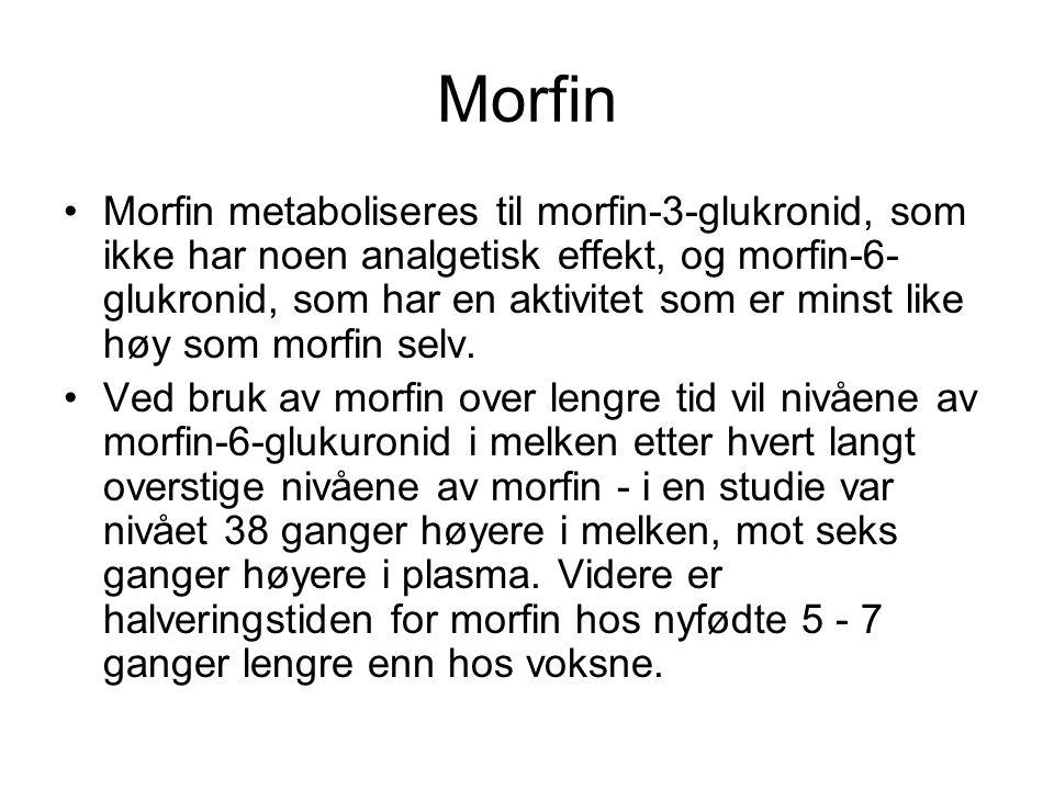 Morfin •Langtidsbehandling med morfin til moren vil derfor trolig gi signifikante plasmanivåer av morfin/morfin-6- glukuronid hos barnet, med risiko for ugunstige effekter som sedasjon, dårlig sugeevne, obstipasjon og respirasjonsdepresjon.