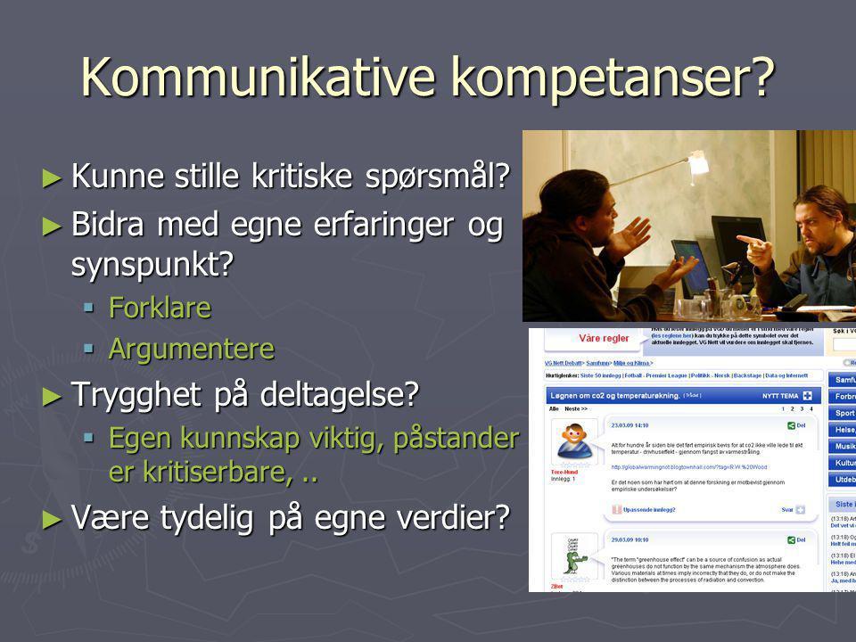 Kommunikative kompetanser? ► Kunne stille kritiske spørsmål? ► Bidra med egne erfaringer og synspunkt?  Forklare  Argumentere ► Trygghet på deltagel
