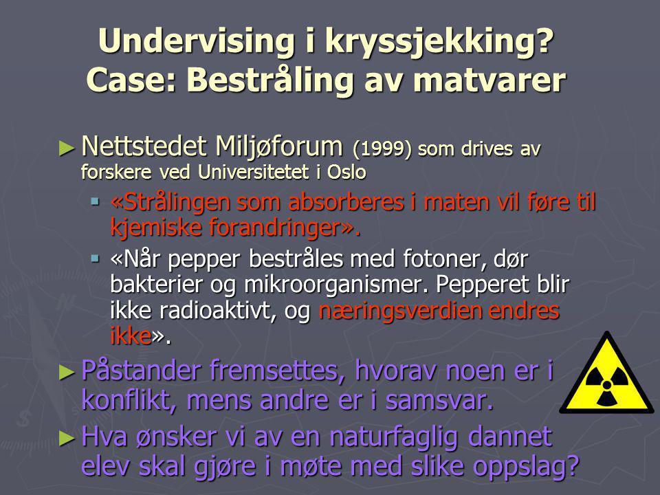 Undervising i kryssjekking? Case: Bestråling av matvarer ► Nettstedet Miljøforum (1999) som drives av forskere ved Universitetet i Oslo  «Strålingen