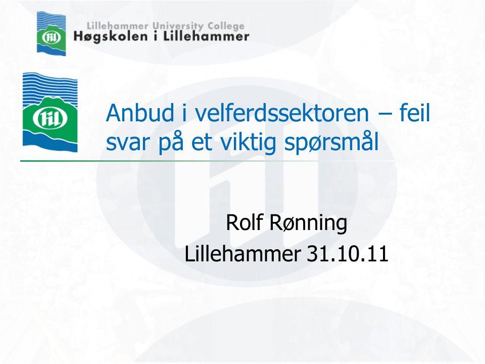 Anbud i velferdssektoren – feil svar på et viktig spørsmål Rolf Rønning Lillehammer 31.10.11