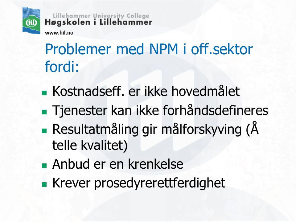 www.hil.no Problemer med NPM i off.sektor fordi:  Kostnadseff.