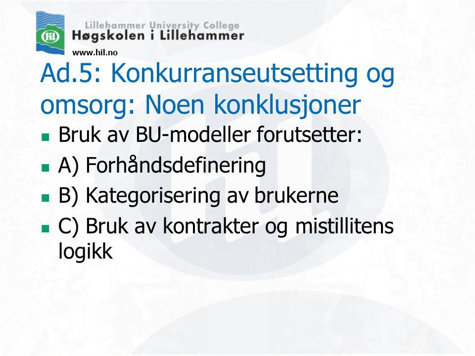 www.hil.no Ad.5: Konkurranseutsetting og omsorg: Noen konklusjoner  Bruk av BU-modeller forutsetter:  A) Forhåndsdefinering  B) Kategorisering av brukerne  C) Bruk av kontrakter og mistillitens logikk
