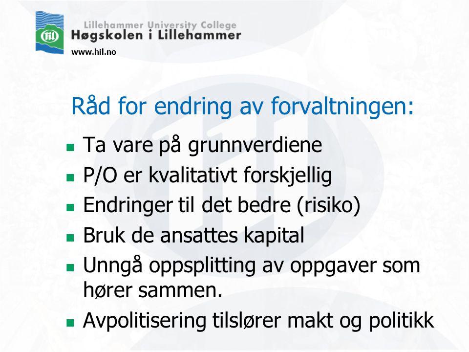 www.hil.no Råd for endring av forvaltningen:  Ta vare på grunnverdiene  P/O er kvalitativt forskjellig  Endringer til det bedre (risiko)  Bruk de ansattes kapital  Unngå oppsplitting av oppgaver som hører sammen.