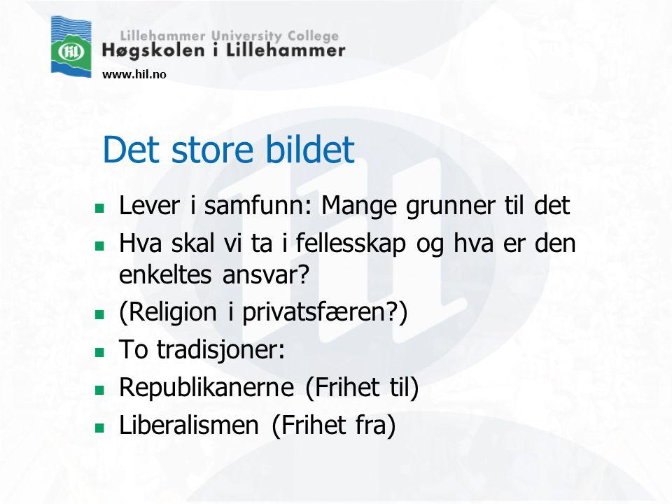 www.hil.no Det store bildet  Lever i samfunn: Mange grunner til det  Hva skal vi ta i fellesskap og hva er den enkeltes ansvar.
