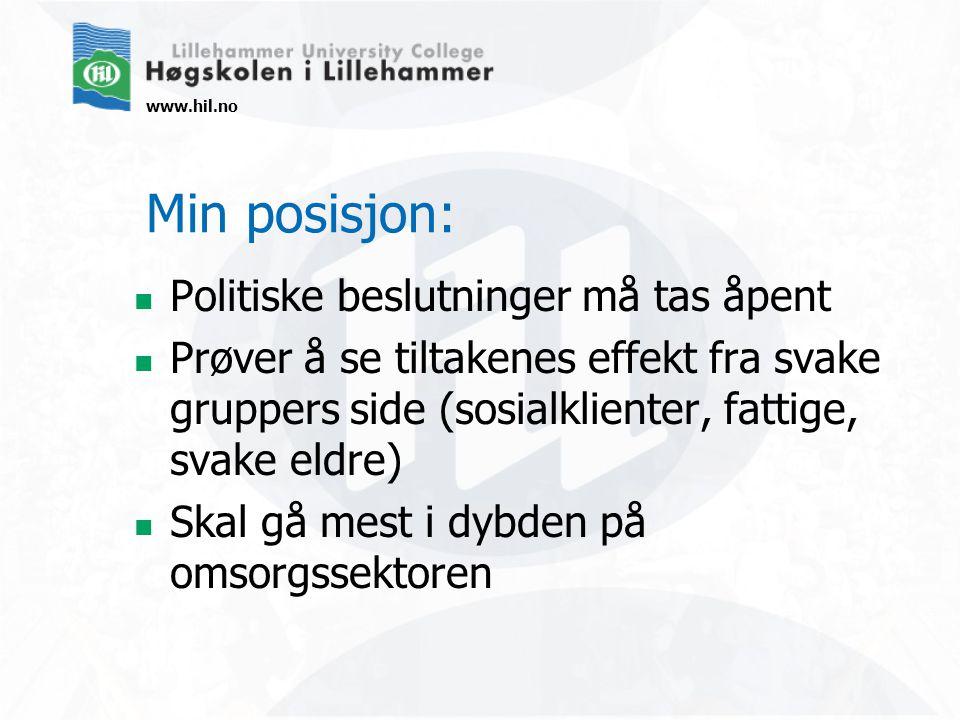 www.hil.no Min posisjon:  Politiske beslutninger må tas åpent  Prøver å se tiltakenes effekt fra svake gruppers side (sosialklienter, fattige, svake eldre)  Skal gå mest i dybden på omsorgssektoren