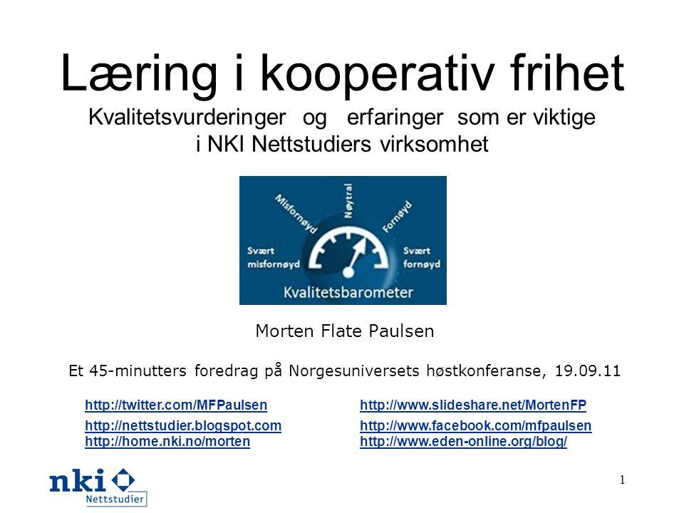 Læring i kooperativ frihet Kvalitetsvurderinger og erfaringer som er viktige i NKI Nettstudiers virksomhet Morten Flate Paulsen Et 45-minutters foredr
