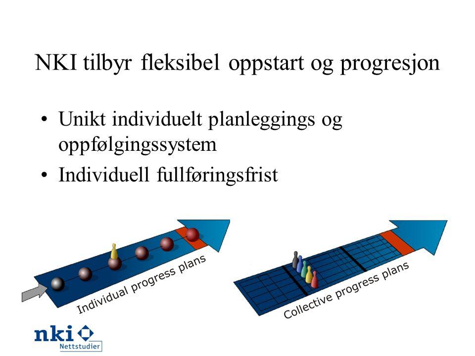 NKI tilbyr fleksibel oppstart og progresjon •Unikt individuelt planleggings og oppfølgingssystem •Individuell fullføringsfrist