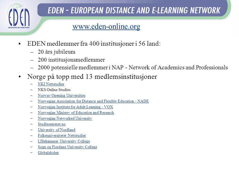 •EDEN medlemmer fra 400 institusjoner i 56 land: –20 års jubileum –200 institusjonsmedlemmer –2000 potensielle medlemmer i NAP - Network of Academics