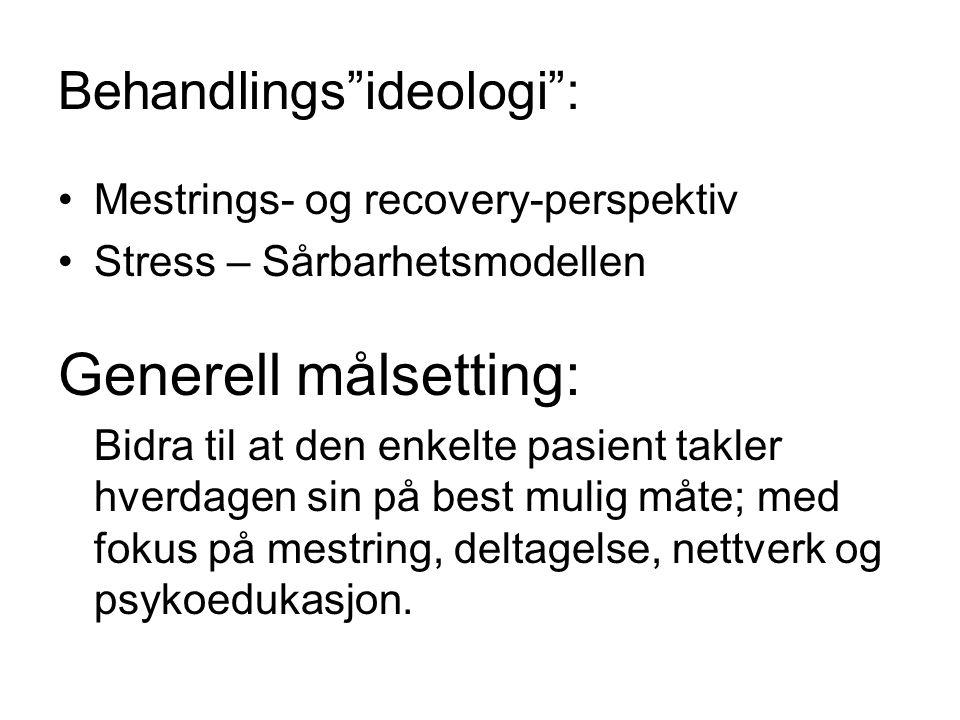 """Behandlings""""ideologi"""": •Mestrings- og recovery-perspektiv •Stress – Sårbarhetsmodellen Generell målsetting: Bidra til at den enkelte pasient takler hv"""
