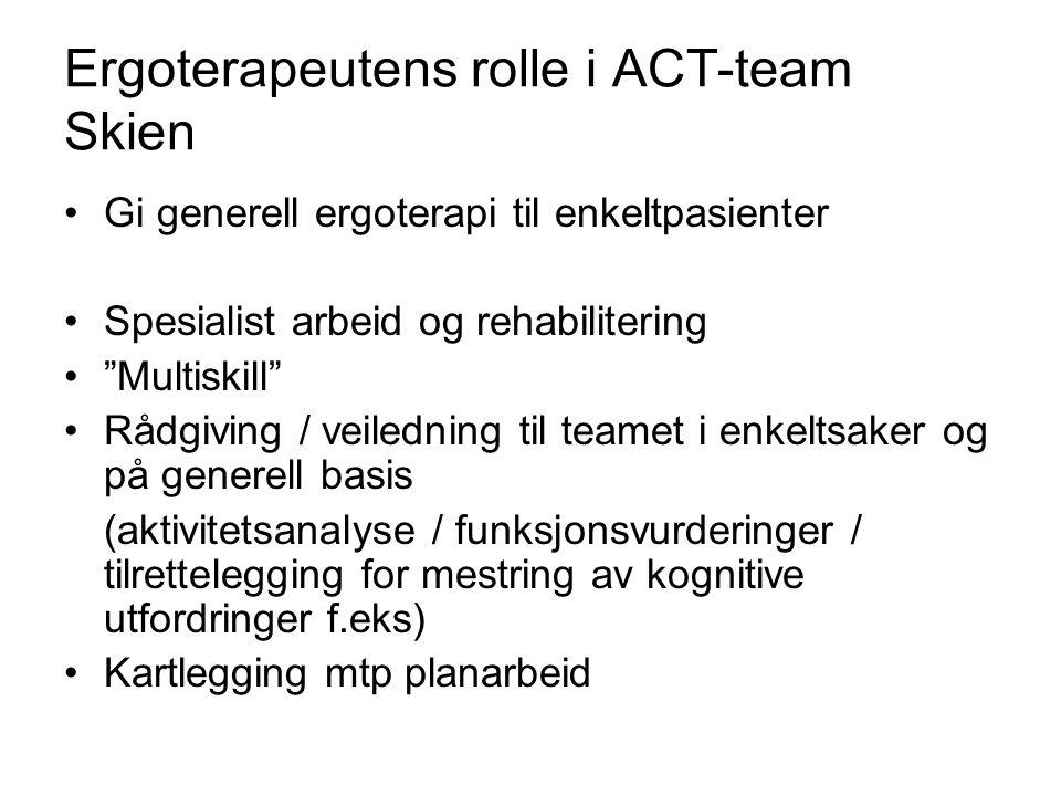 """Ergoterapeutens rolle i ACT-team Skien •Gi generell ergoterapi til enkeltpasienter •Spesialist arbeid og rehabilitering •""""Multiskill"""" •Rådgiving / vei"""