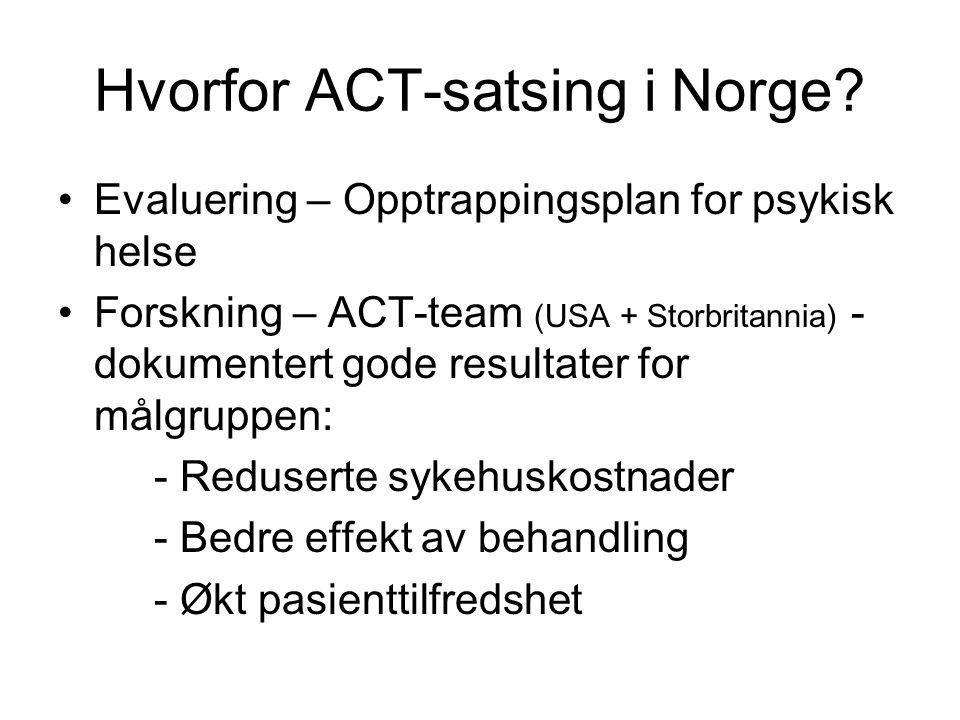 Hvorfor ACT-satsing i Norge? •Evaluering – Opptrappingsplan for psykisk helse •Forskning – ACT-team (USA + Storbritannia) - dokumentert gode resultate