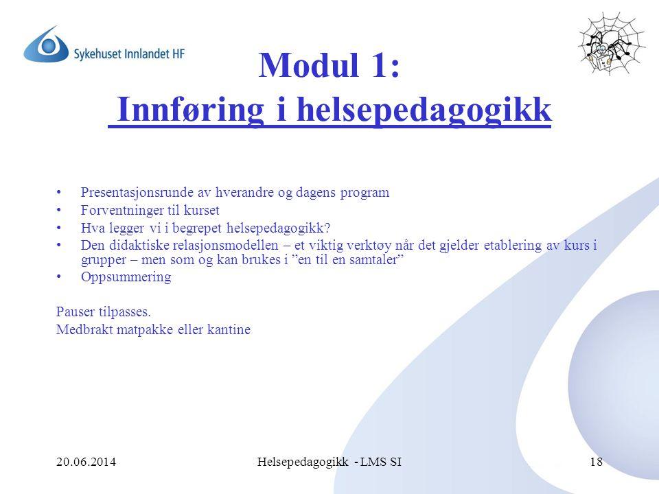 20.06.2014Helsepedagogikk - LMS SI18 Modul 1: Innføring i helsepedagogikk •Presentasjonsrunde av hverandre og dagens program •Forventninger til kurset