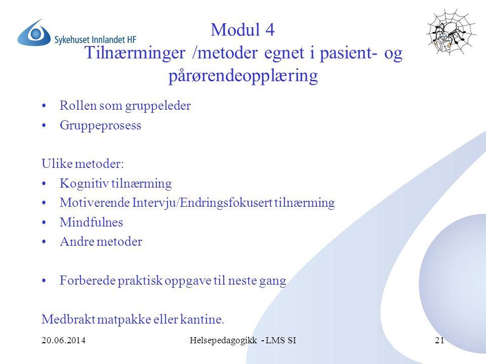 20.06.2014Helsepedagogikk - LMS SI21 Modul 4 Tilnærminger /metoder egnet i pasient- og pårørendeopplæring •Rollen som gruppeleder •Gruppeprosess Ulike