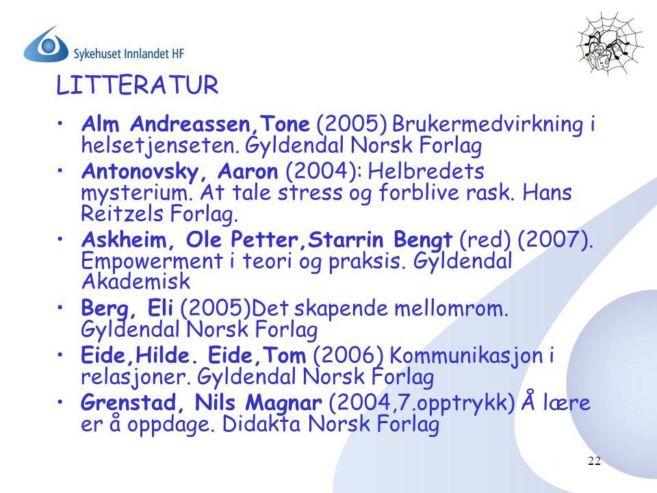 22 •Alm Andreassen,Tone (2005) Brukermedvirkning i helsetjenseten. Gyldendal Norsk Forlag •Antonovsky, Aaron (2004): Helbredets mysterium. At tale str