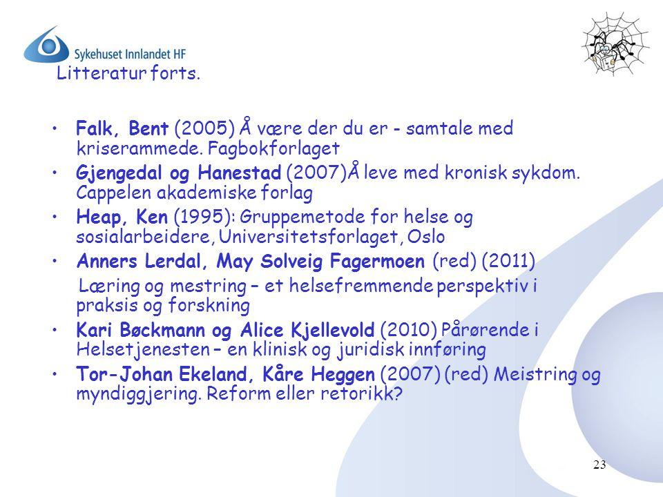 23 Litteratur forts. •Falk, Bent (2005) Å være der du er - samtale med kriserammede. Fagbokforlaget •Gjengedal og Hanestad (2007)Å leve med kronisk sy