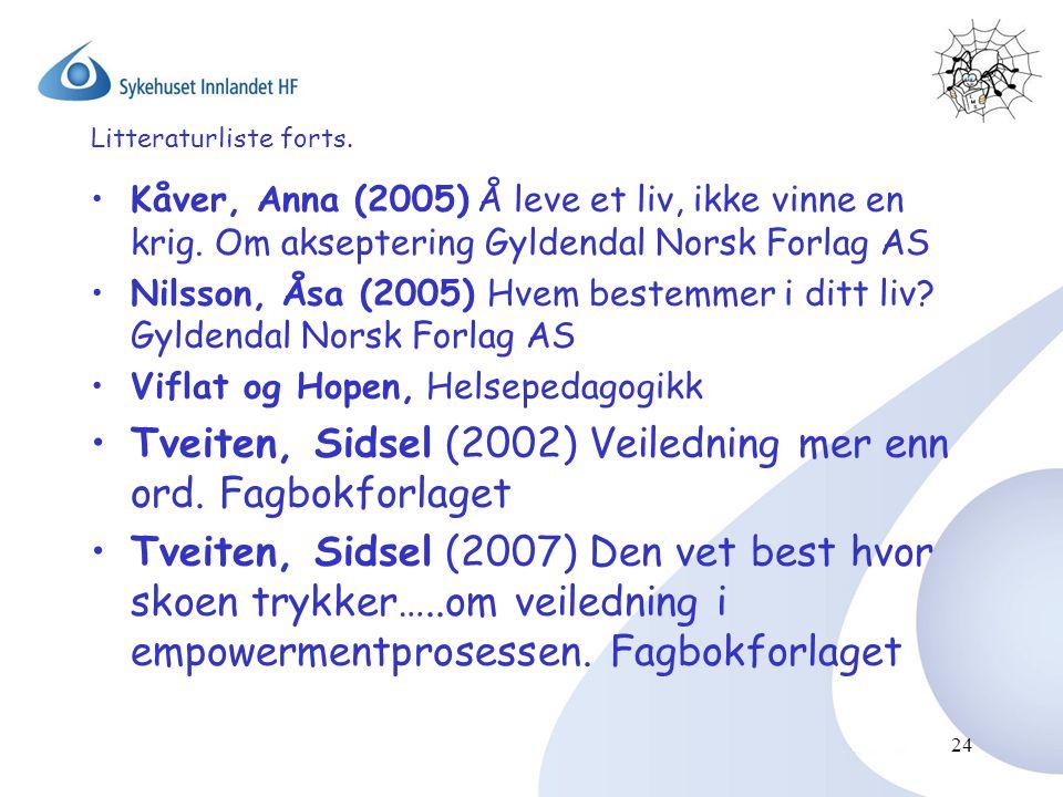 24 Litteraturliste forts. •Kåver, Anna (2005) Å leve et liv, ikke vinne en krig. Om akseptering Gyldendal Norsk Forlag AS •Nilsson, Åsa (2005) Hvem be
