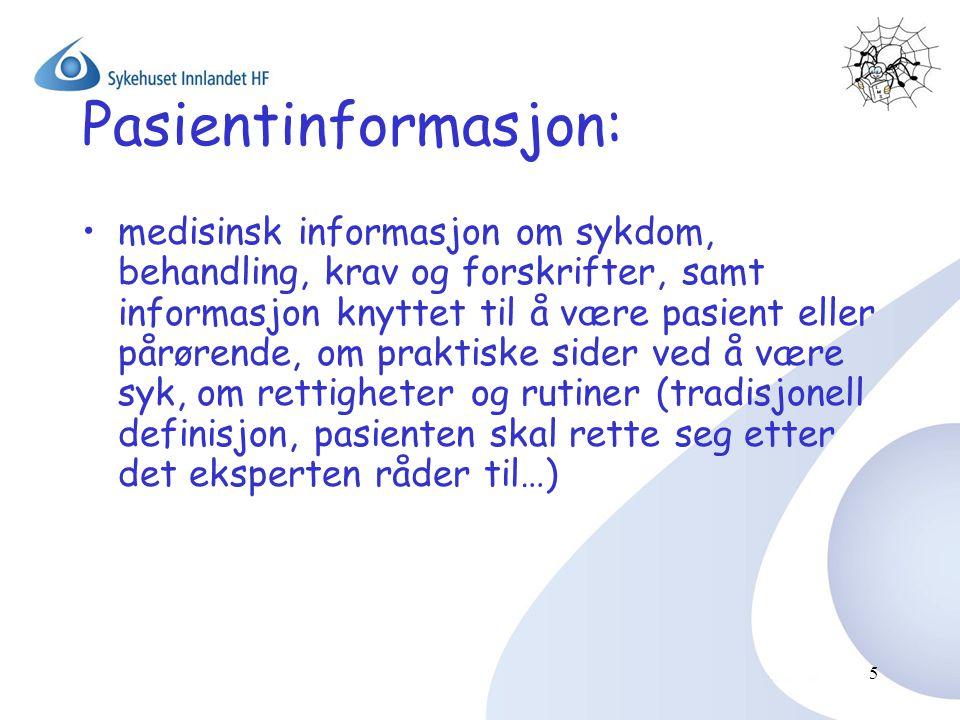 Pasientinformasjon: •medisinsk informasjon om sykdom, behandling, krav og forskrifter, samt informasjon knyttet til å være pasient eller pårørende, om