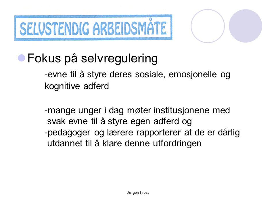 Jørgen Frost  Fokus på selvregulering -evne til å styre deres sosiale, emosjonelle og kognitive adferd -mange unger i dag møter institusjonene med svak evne til å styre egen adferd og -pedagoger og lærere rapporterer at de er dårlig utdannet til å klare denne utfordringen