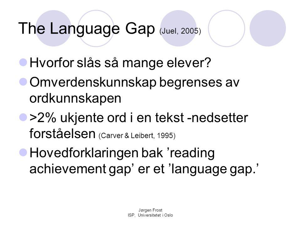 Jørgen Frost ISP, Universitetet i Oslo The Language Gap (Juel, 2005)  Hvorfor slås så mange elever?  Omverdenskunnskap begrenses av ordkunnskapen 