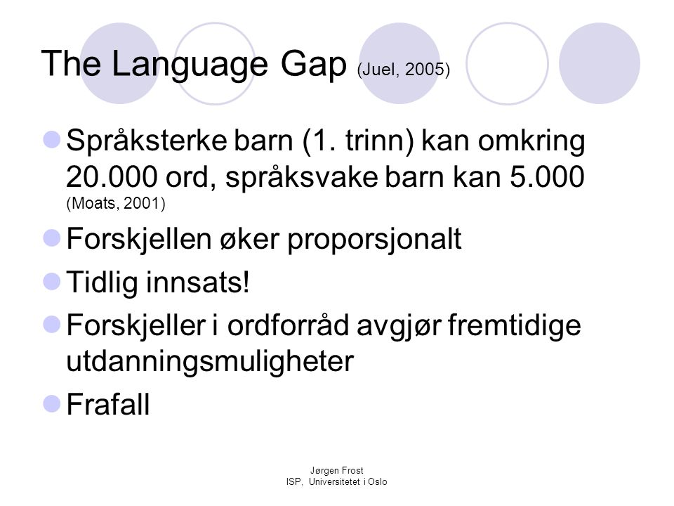 Jørgen Frost ISP, Universitetet i Oslo The Language Gap (Juel, 2005)  Språksterke barn (1.