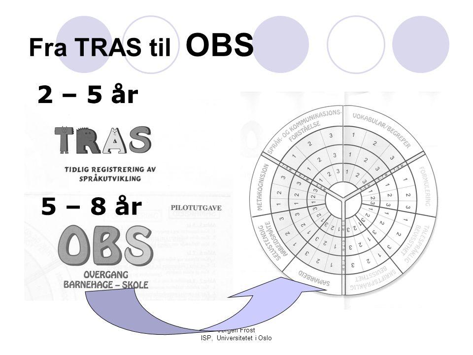Jørgen Frost ISP, Universitetet i Oslo Fra TRAS til OBS 2 – 5 år 5 – 8 år