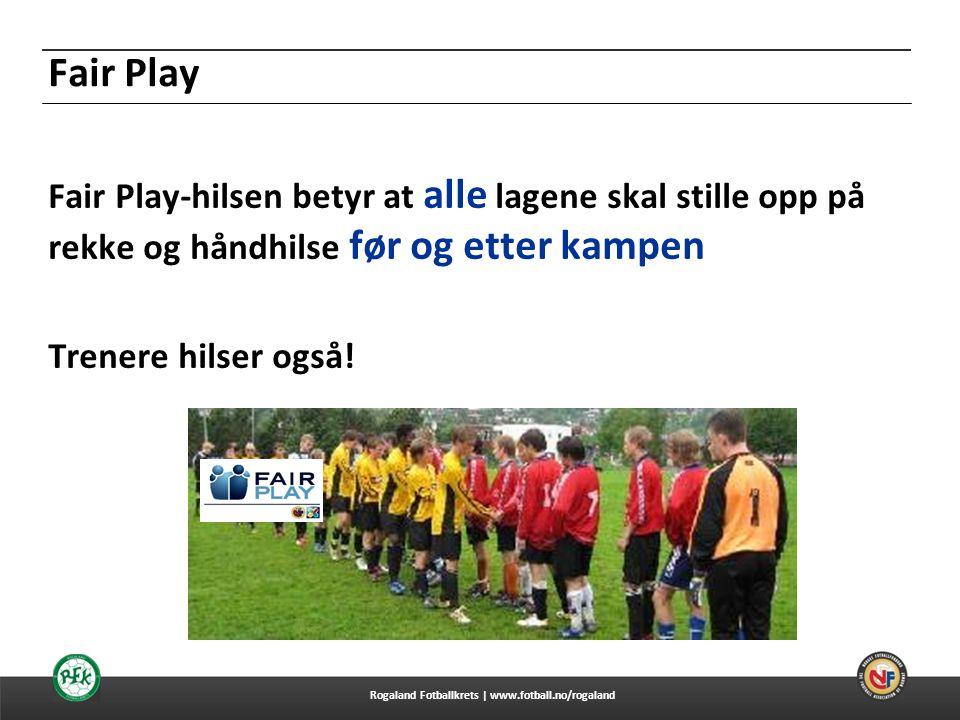 20.06.2014 Fair Play Fair Play-hilsen betyr at alle lagene skal stille opp på rekke og håndhilse før og etter kampen Trenere hilser også.
