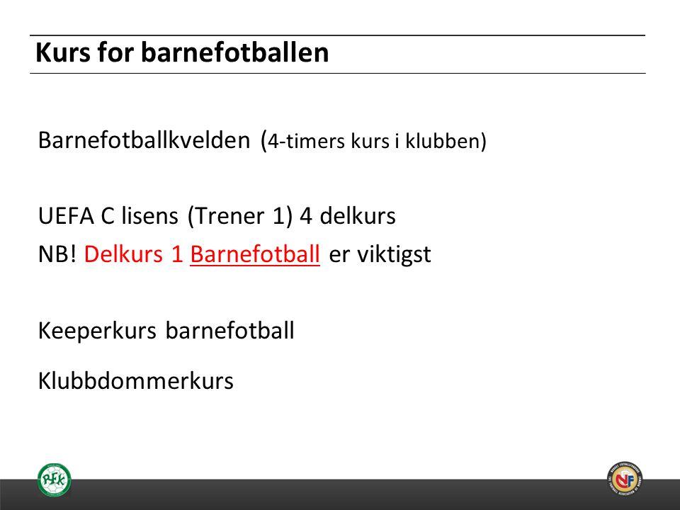 20.06.2014 Kurs for barnefotballen Barnefotballkvelden ( 4-timers kurs i klubben) UEFA C lisens (Trener 1) 4 delkurs NB.
