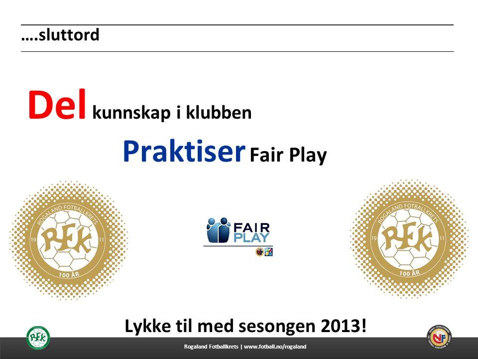 20.06.2014 ….sluttord Del kunnskap i klubben Praktiser Fair Play Lykke til med sesongen 2013.