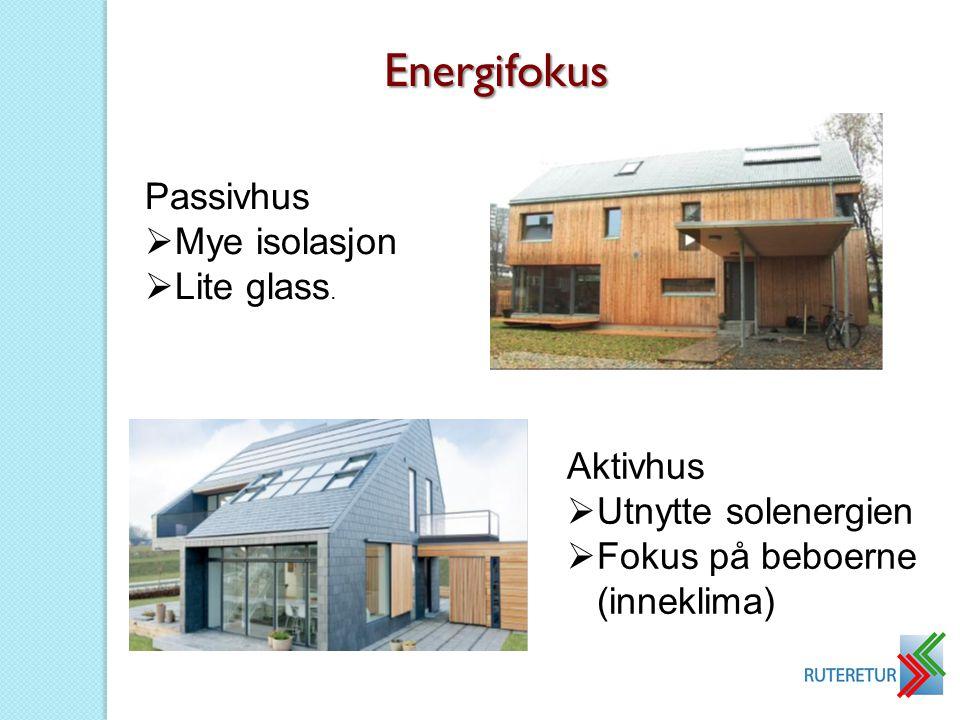Passivhus  Mye isolasjon  Lite glass. Aktivhus  Utnytte solenergien  Fokus på beboerne (inneklima) Energifokus
