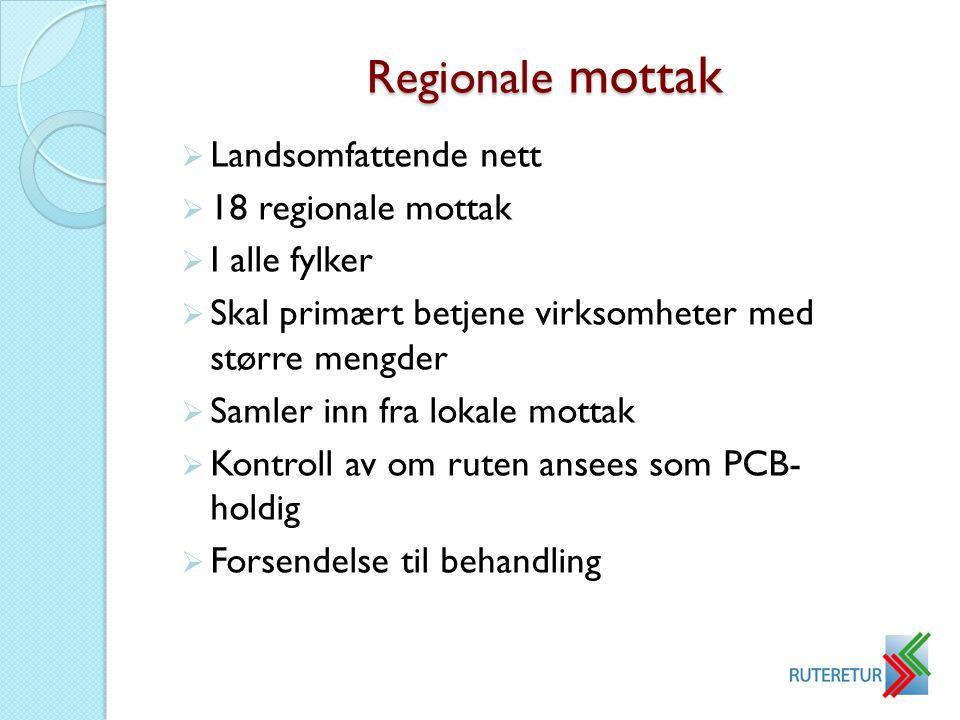 Regionale mottak  Landsomfattende nett  18 regionale mottak  I alle fylker  Skal primært betjene virksomheter med større mengder  Samler inn fra