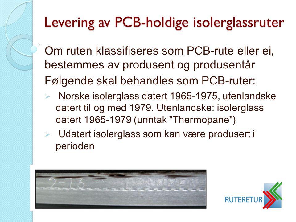 Om ruten klassifiseres som PCB-rute eller ei, bestemmes av produsent og produsentår Følgende skal behandles som PCB-ruter:  Norske isolerglass datert