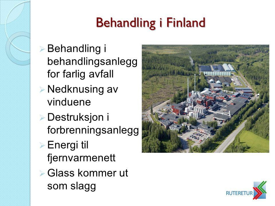 Behandling i Finland  Behandling i behandlingsanlegg for farlig avfall  Nedknusing av vinduene  Destruksjon i forbrenningsanlegg  Energi til fjern
