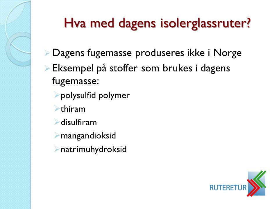  Dagens fugemasse produseres ikke i Norge  Eksempel på stoffer som brukes i dagens fugemasse:  polysulfid polymer  thiram  disulfiram  mangandio