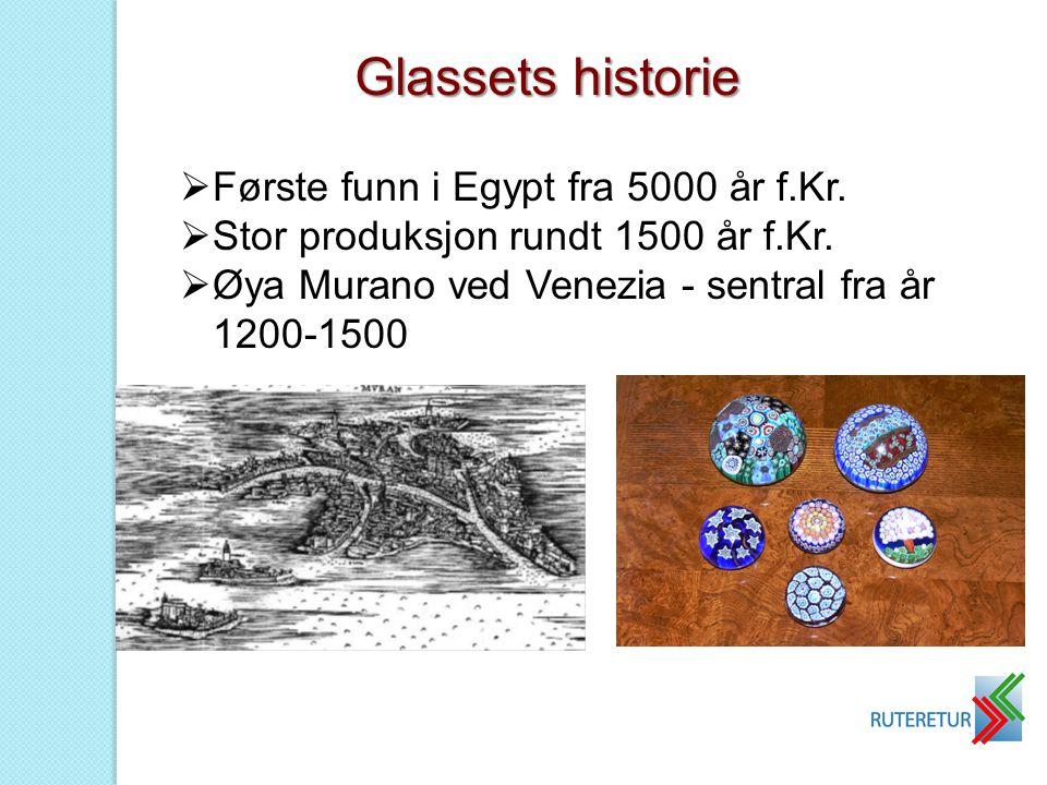  Første funn i Egypt fra 5000 år f.Kr.  Stor produksjon rundt 1500 år f.Kr.  Øya Murano ved Venezia - sentral fra år 1200-1500 Glassets historie