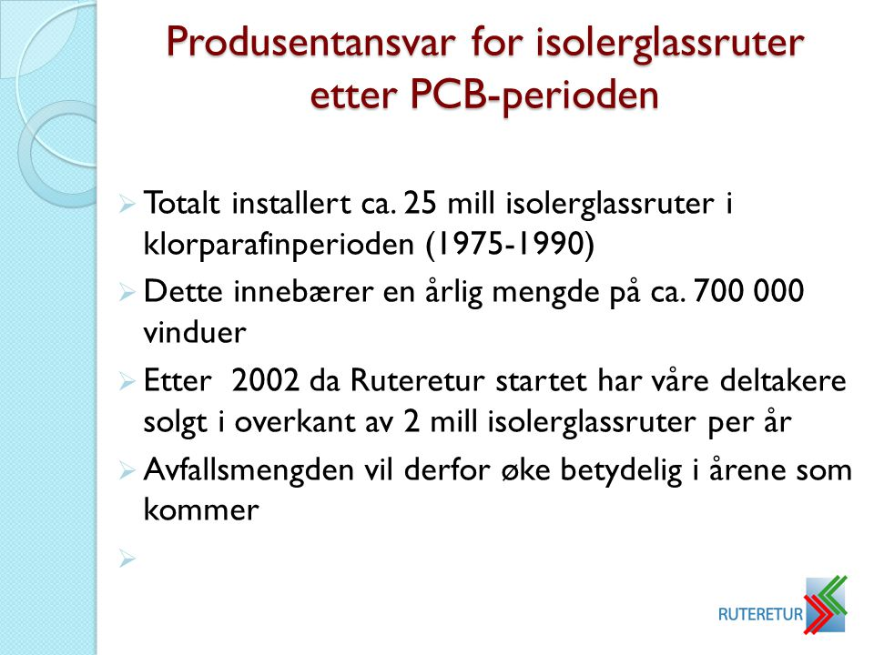 Produsentansvar for isolerglassruter etter PCB-perioden  Totalt installert ca.