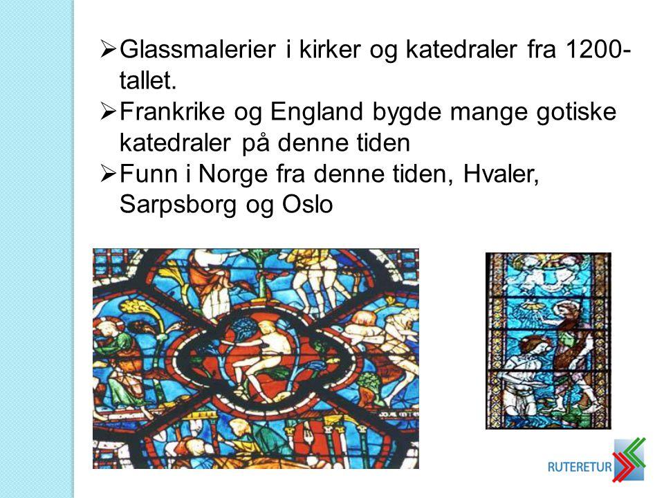  Glassmalerier i kirker og katedraler fra 1200- tallet.  Frankrike og England bygde mange gotiske katedraler på denne tiden  Funn i Norge fra denne