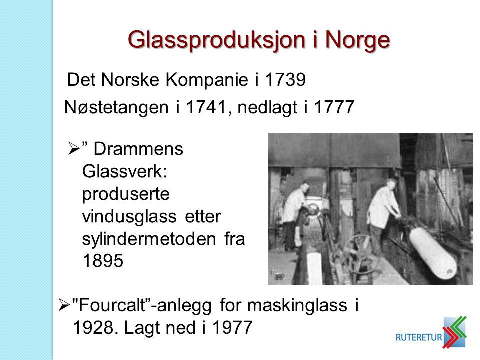 """ """" Drammens Glassverk: produserte vindusglass etter sylindermetoden fra 1895 Glassproduksjon i Norge Det Norske Kompanie i 1739 Nøstetangen i 1741, n"""