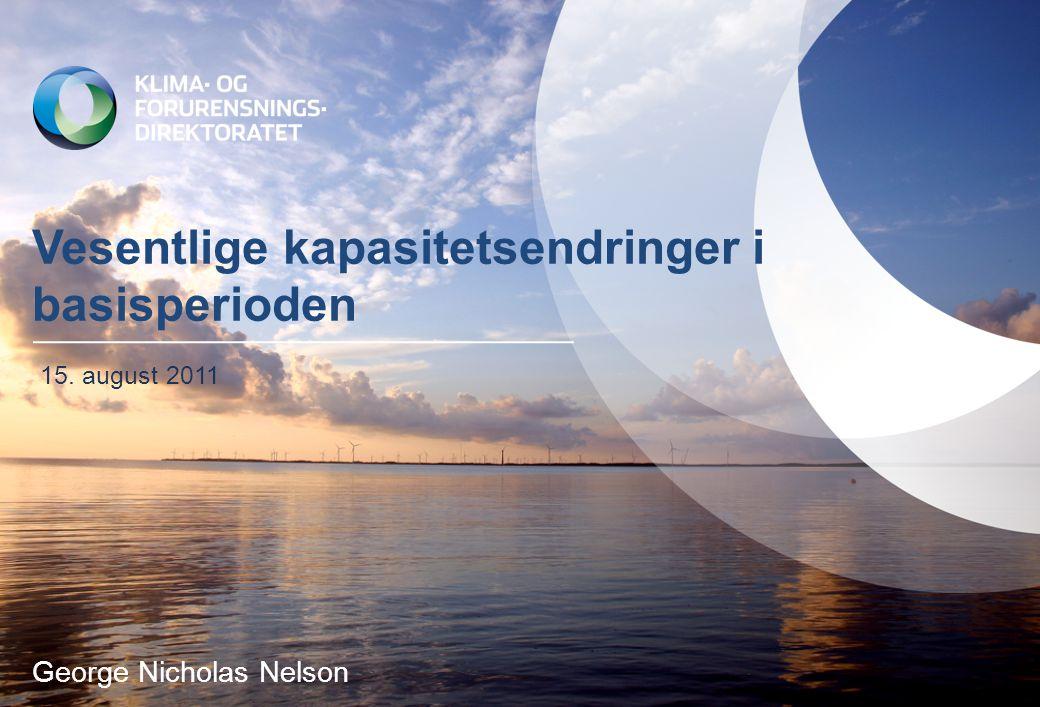 Vesentlige kapasitetsendringer i basisperioden 15. august 2011 George Nicholas Nelson