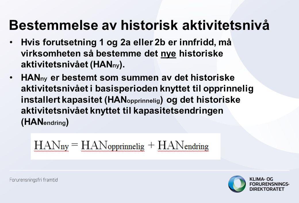 Bestemmelse av historisk aktivitetsnivå •Hvis forutsetning 1 og 2a eller 2b er innfridd, må virksomheten så bestemme det nye historiske aktivitetsnivået (HAN ny ).